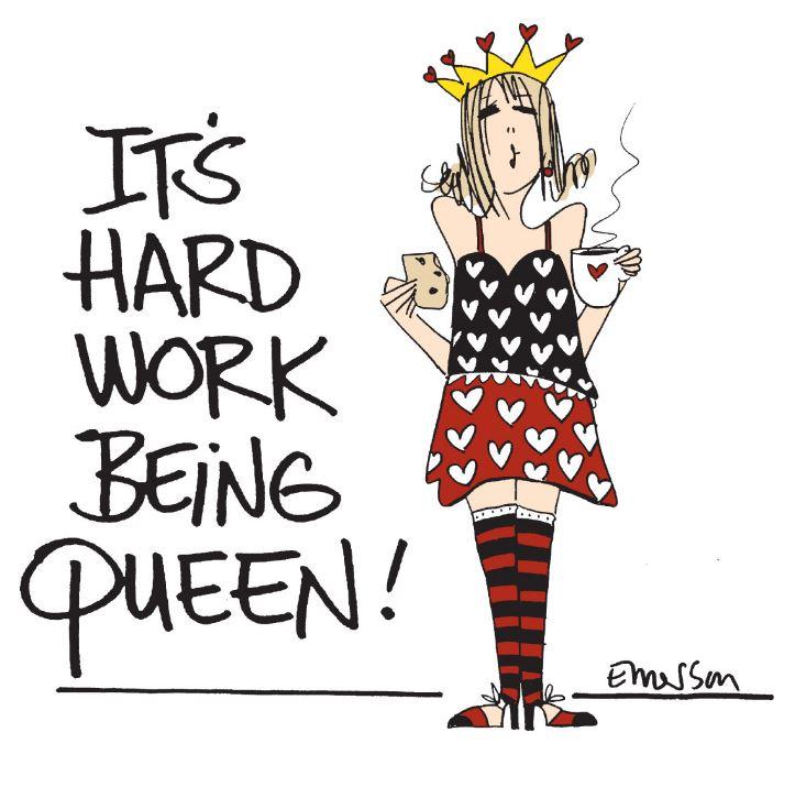 It's Hard Work Being Queen